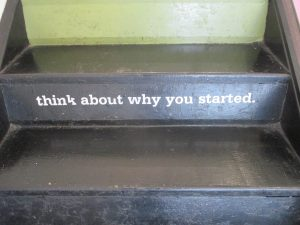 """Photo of stair with """"Think about why you started"""" written on it"""